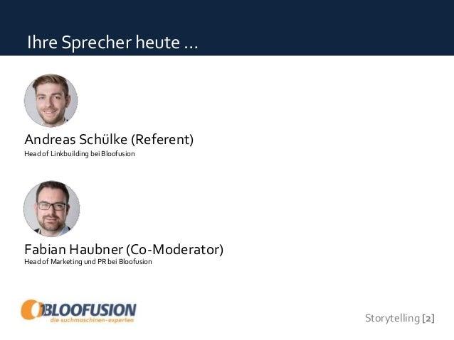 Storytelling [2] Ihre Sprecher heute … Andreas Schülke (Referent) Head of Linkbuilding bei Bloofusion Fabian Haubner (Co-M...
