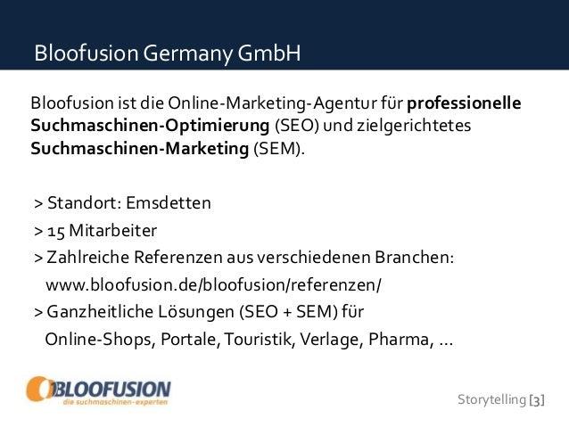 Storytelling [3] Bloofusion Germany GmbH Bloofusion ist die Online-Marketing-Agentur für professionelle Suchmaschinen-Opti...