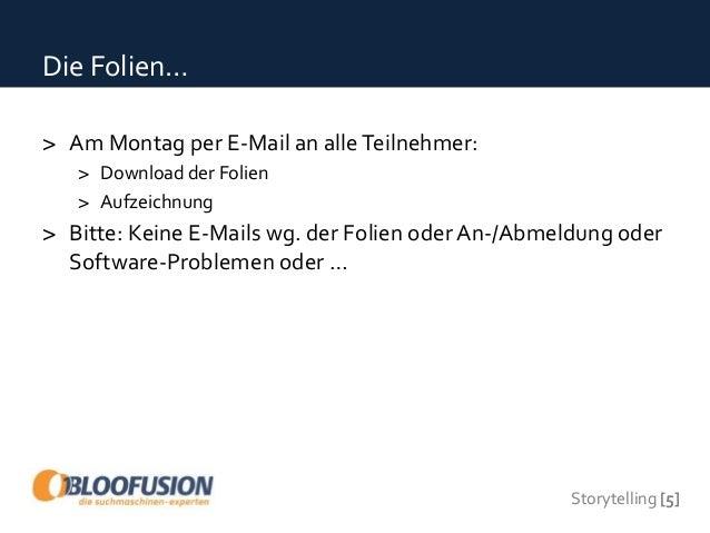 Storytelling [5] Die Folien… > Am Montag per E-Mail an alleTeilnehmer: > Download der Folien > Aufzeichnung > Bitte: Keine...