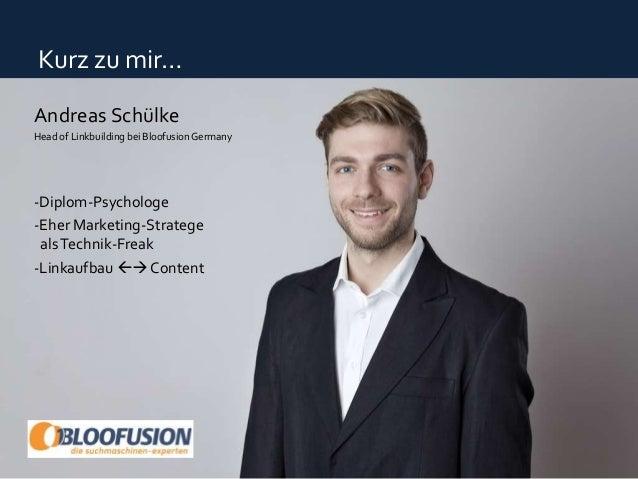 Storytelling [6] Kurz zu mir… Andreas Schülke Head of Linkbuilding bei Bloofusion Germany -Diplom-Psychologe -Eher Marketi...