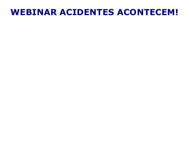 WEBINAR ACIDENTES ACONTECEM!