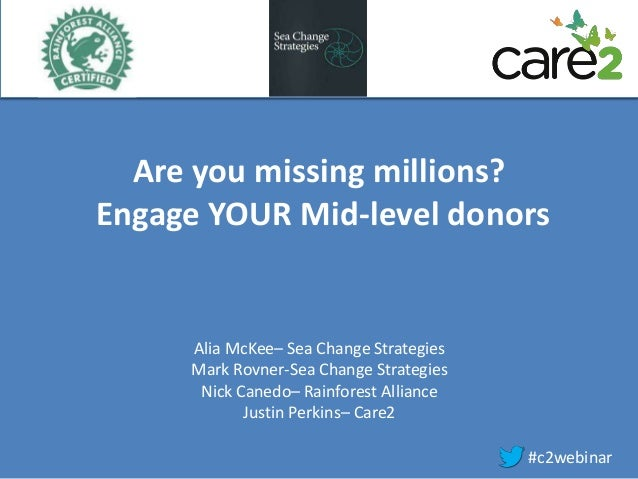 Are you missing millions? Engage YOUR Mid-level donors #c2webinar Alia McKee– Sea Change Strategies Mark Rovner-Sea Change...