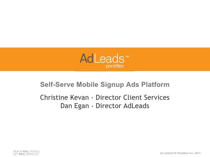 Self-Serve Mobile Signup Ads PlatformChristine Kevan - Director Client Services       Dan Egan - Director AdLeads