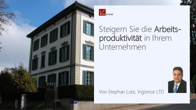 Steigern Sie die Arbeits- produktivität in Ihrem Unternehmen Von Stephan Lutz, Vigience LTD