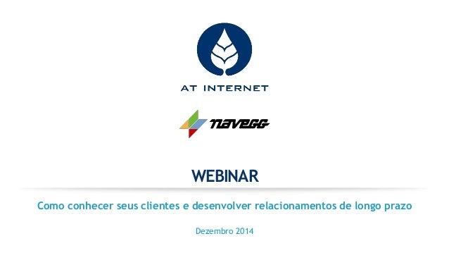 WEBINAR Como conhecer seus clientes e desenvolver relacionamentos de longo prazo Dezembro 2014
