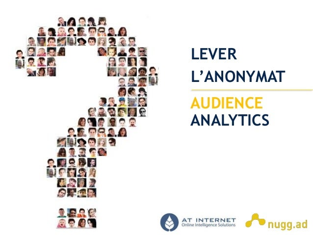 Online Intelligence Solutions AUDIENCE ANALYTICS LEVER L'ANONYMAT