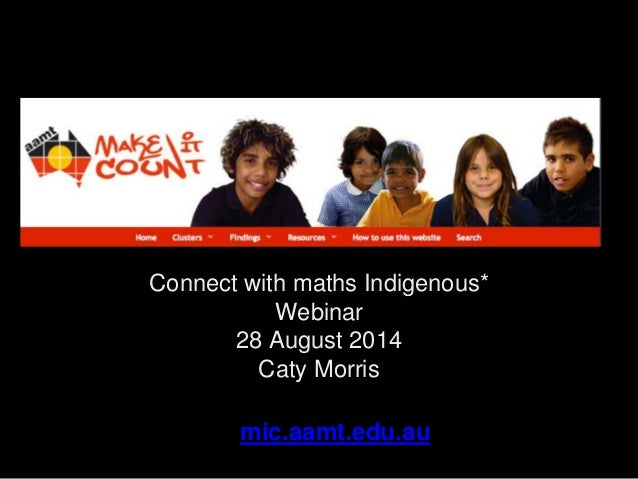 Connect with maths Indigenous*  Webinar  28 August 2014  Caty Morris  mic.aamt.edu.au