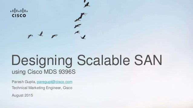 using Cisco MDS 9396S Designing Scalable SAN Paresh Gupta, paregupt@cisco.com Technical Marketing Engineer, Cisco August 2...