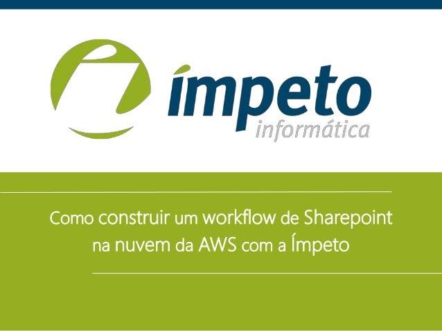 Como construir um workflow de Sharepoint na nuvem da AWS com a Ímpeto