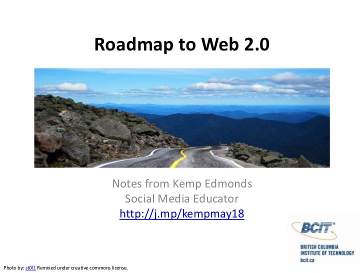 Roadmap to Web 2.0<br />Notes from Kemp Edmonds<br />Social Media Educator<br />http://j.mp/kempmay18<br />Photo by: st0l1...