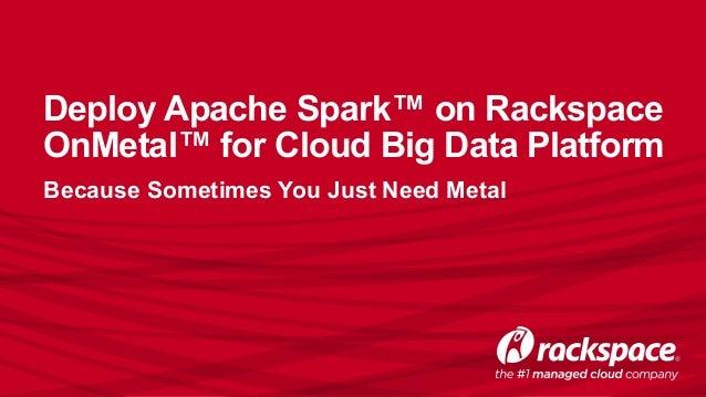 Deploy Apache Spark™ on Rackspace OnMetal™ for Cloud Big Data Platform