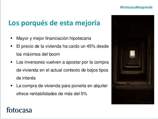 3 Los porqués de esta mejoría #FotocasaResponde  Mayor y mejor financiación hipotecaria  El precio de la vivienda ha caí...