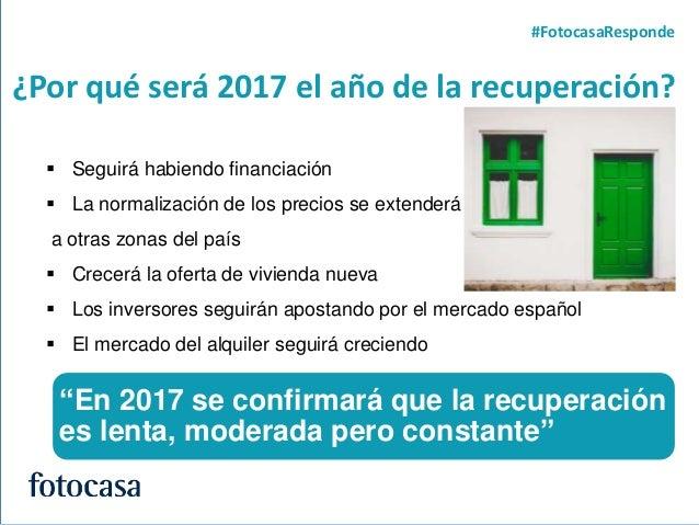 7 ¿Por qué será 2017 el año de la recuperación? #FotocasaResponde  Seguirá habiendo financiación  La normalización de lo...