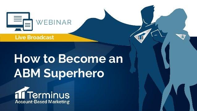 Live Broadcast How to Become an ABM Superhero