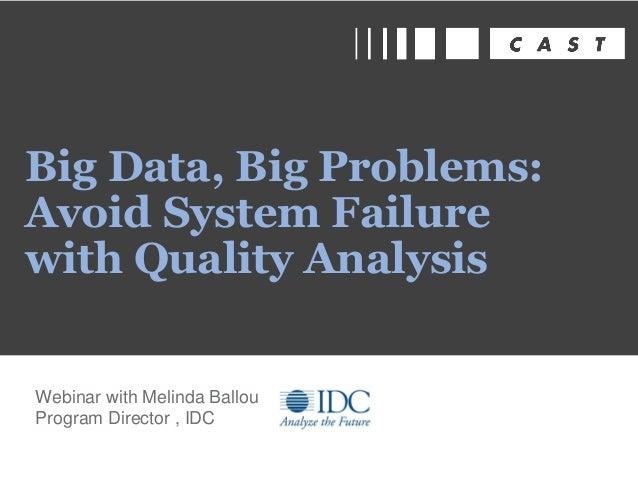 Webinar with Melinda Ballou Program Director , IDC Big Data, Big Problems: Avoid System Failure with Quality Analysis
