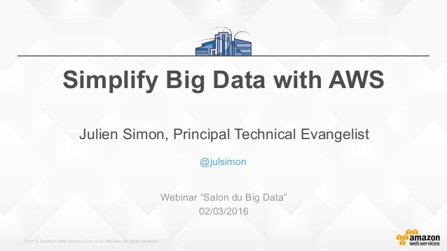"© 2015, Amazon Web Services, Inc. or its Affiliates. All rights reserved. @julsimon Webinar ""Salon du Big Data"" 02/03/2016..."