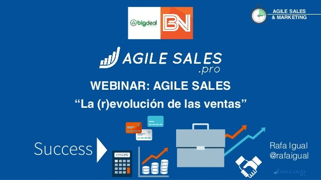 "AGILE SALES & MARKETING WEBINAR: AGILE SALES ""La (r)evolución de las ventas"" Rafa Igual @rafaigual"