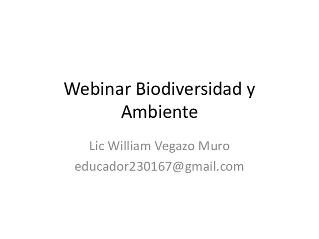 Webinar Biodiversidad yAmbienteLic William Vegazo Muroeducador230167@gmail.com