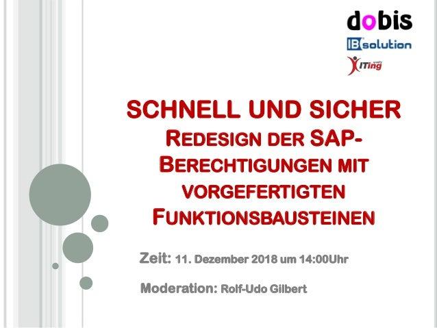 SCHNELL UND SICHER REDESIGN DER SAP- BERECHTIGUNGEN MIT VORGEFERTIGTEN FUNKTIONSBAUSTEINEN Moderation: Rolf-Udo Gilbert Ze...