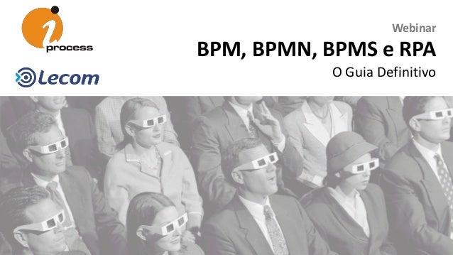 Webinar BPM, BPMN, BPMS e RPA O Guia Definitivo