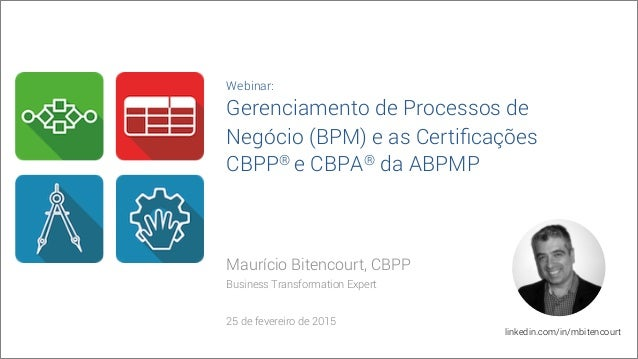 Maurício Bitencourt, CBPP Business Transformation Expert 25 de fevereiro de 2015 linkedin.com/in/mbitencourt Webinar: Gere...