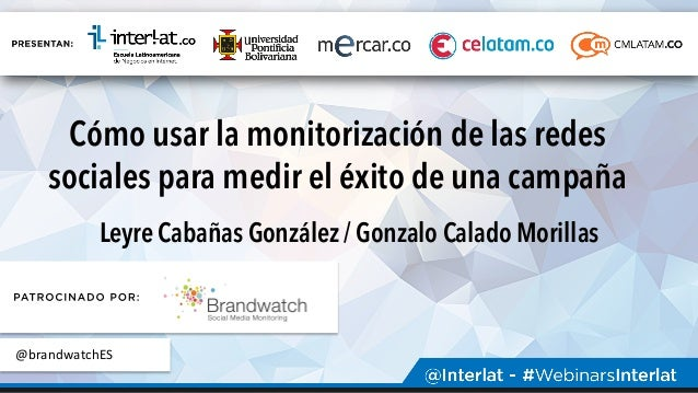 Cómo usar la monitorización de las redes sociales para medir el éxito de una campaña Leyre Cabañas González / Gonzalo Cala...