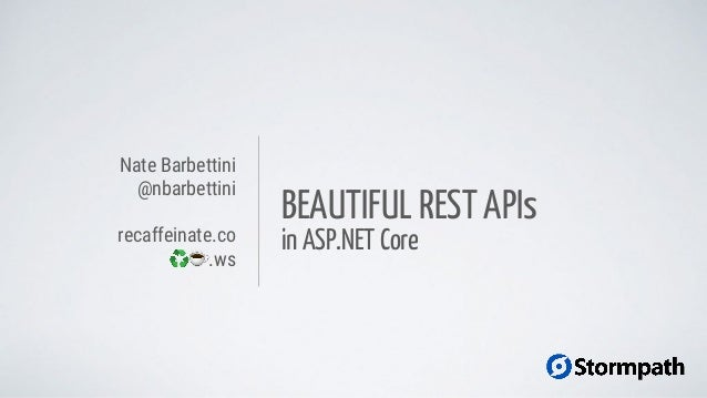 BEAUTIFUL REST APIs in ASP.NET Core Nate Barbettini @nbarbettini recaffeinate.co .ws