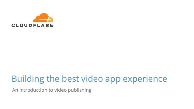 Building the best video app experience An introduction to video publishing