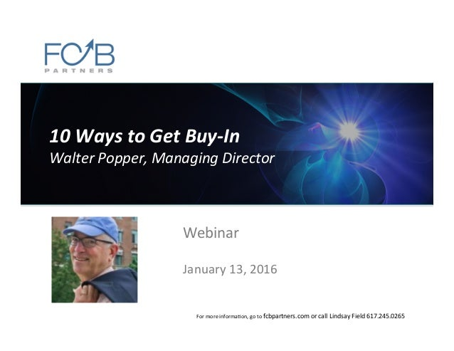 10	   Ways	   to	   Get	   Buy-­‐In	    Walter	   Popper,	   Managing	   Director	    Webinar	    	    January	   13,	   2...