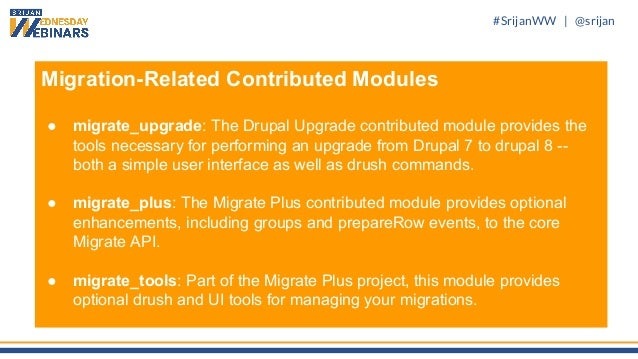 #SrijanWW   @srijan Migration-Related Contributed Modules ● migrate_upgrade: The Drupal Upgrade contributed module provide...