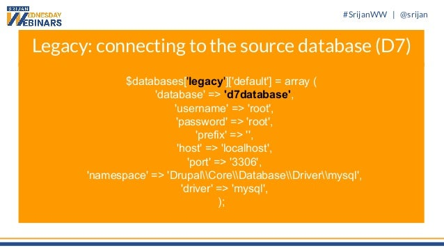 #SrijanWW   @srijan $databases['legacy']['default'] = array ( 'database' => 'd7database', 'username' => 'root', 'password'...