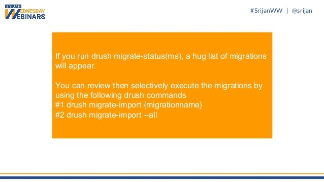 #SrijanWW   @srijan If you run drush migrate-status(ms), a hug list of migrations will appear. You can review then selecti...