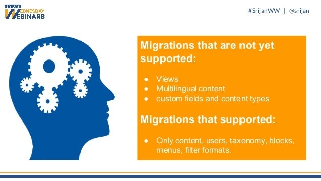 #SrijanWW   @srijan Migrations that are not yet supported: ● Views ● Multilingual content ● custom fields and content type...