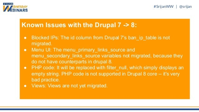 #SrijanWW   @srijan Known Issues with the Drupal 7 -> 8: ● Blocked IPs: The id column from Drupal 7's ban_ip_table is not ...