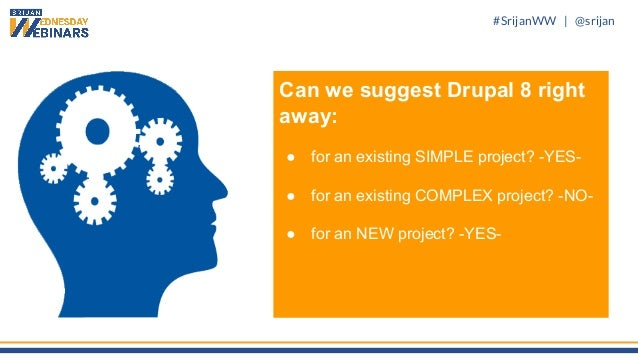 #SrijanWW   @srijan Can we suggest Drupal 8 right away: ● for an existing SIMPLE project? -YES- ● for an existing COMPLEX ...