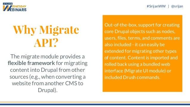 #SrijanWW   @srijan Why Migrate API? The migrate module provides a flexible framework for migrating content into Drupal fr...