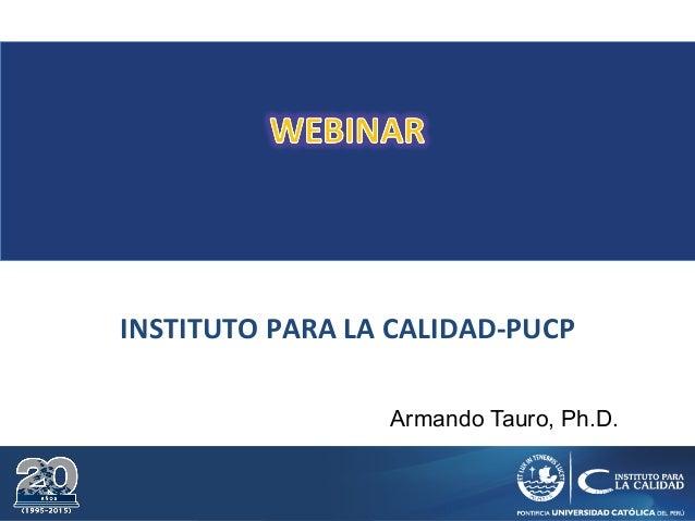 INSTITUTO PARA LA CALIDAD-PUCP Armando Tauro, Ph.D.