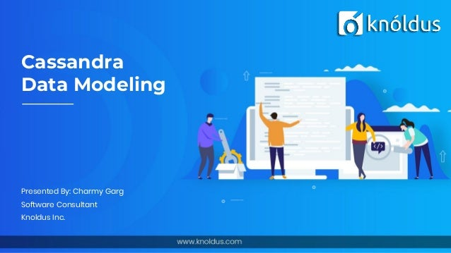 Cassandra Data Modeling Presented By: Charmy Garg Software Consultant Knoldus Inc.