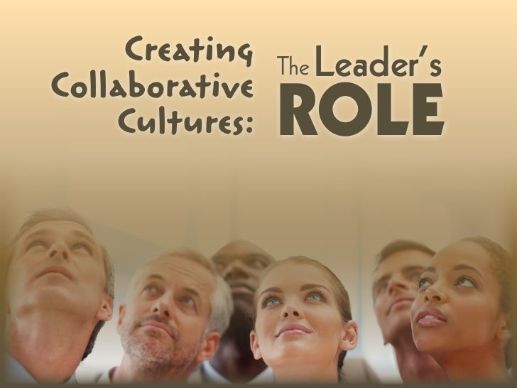 Creating   The   Leader'sCollaborative    Cultures:   ROLE