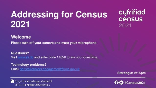 1 Addressing for Census 2021 Welcome Please turn off your camera and mute your microphone Questions? Visit www.sli.do and ...