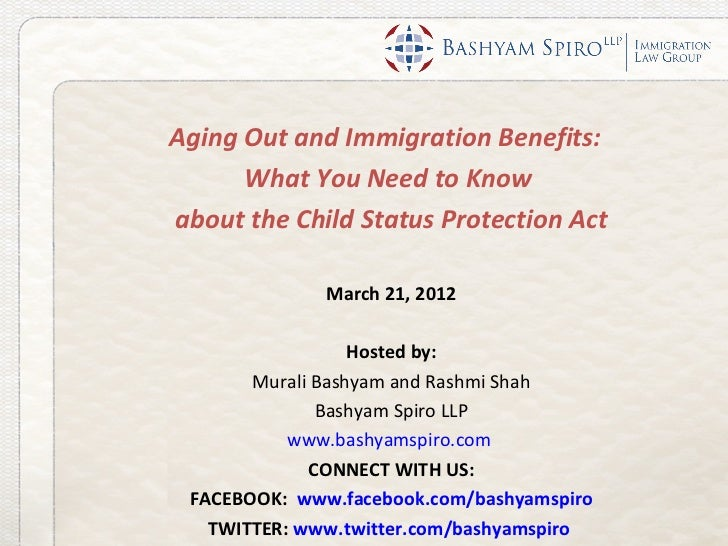 Aging Out and Immigration Benefits:      What You Need to Knowabout the Child Status Protection Act              March 21,...