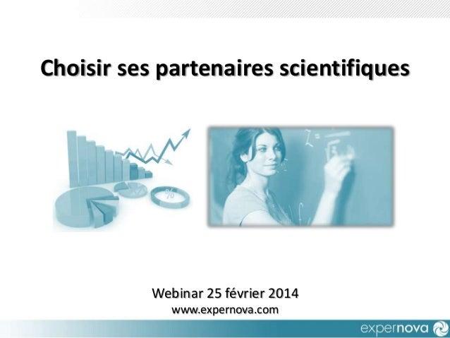Choisir ses partenaires scientifiques  Webinar 25 février 2014 www.expernova.com