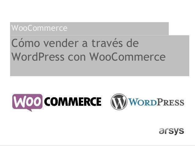 Cómo vender a través de WordPress con WooCommerce WooCommerce