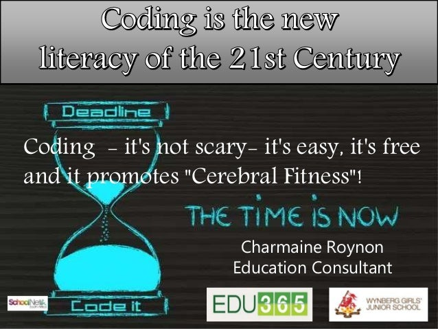 "Coding - it's not scary- it's easy, it's free and it promotes ""Cerebral Fitness""! Charmaine Roynon Education Consultant"