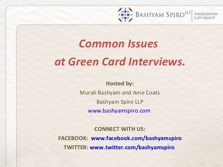 <ul><li>Common Issues  </li></ul><ul><li>at Green Card Interviews. </li></ul><ul><li>Hosted by: </li></ul><ul><li>Murali B...