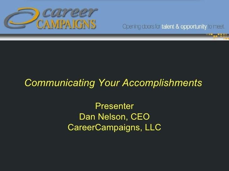 Communicating Your Accomplishments                Presenter           Dan Nelson, CEO         CareerCampaigns, LLC