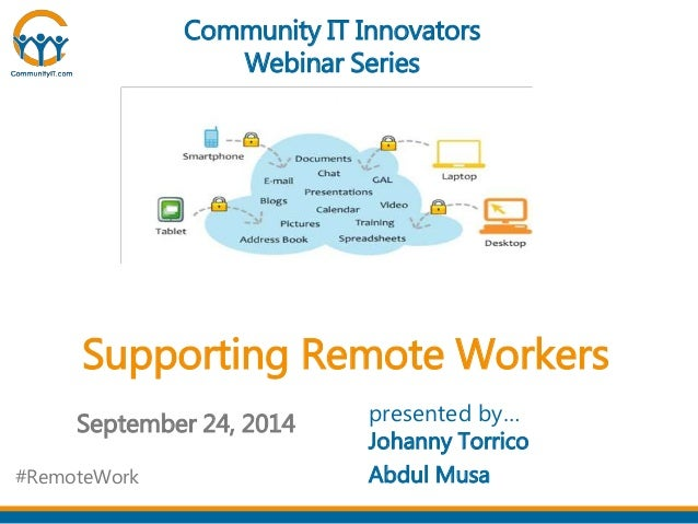 Community IT Innovators  Webinar Series  Supporting Remote Workers  September 24, 2014 presented by…  Johanny Torrico  Abd...