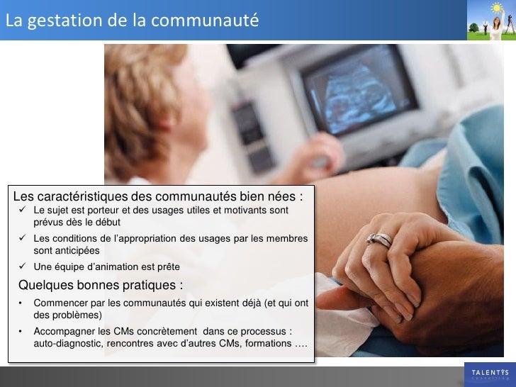 La gestation de la communauté     Les caractéristiques des communautés bien nées :   Le sujet est porteur et des usages u...