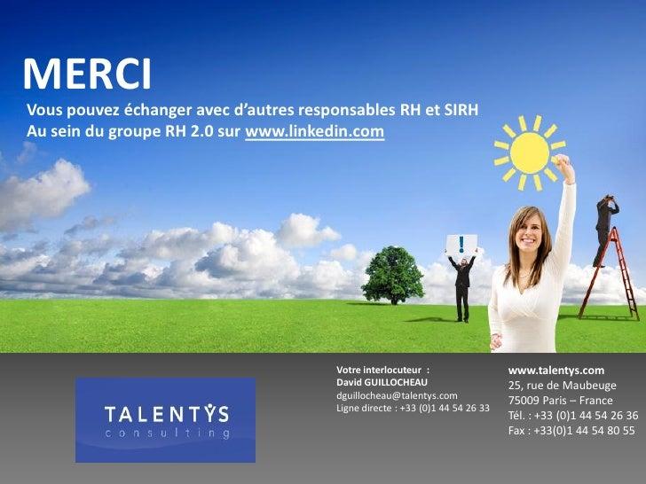 MERCI Vous pouvez échanger avec d'autres responsables RH et SIRH Au sein du groupe RH 2.0 sur www.linkedin.com            ...