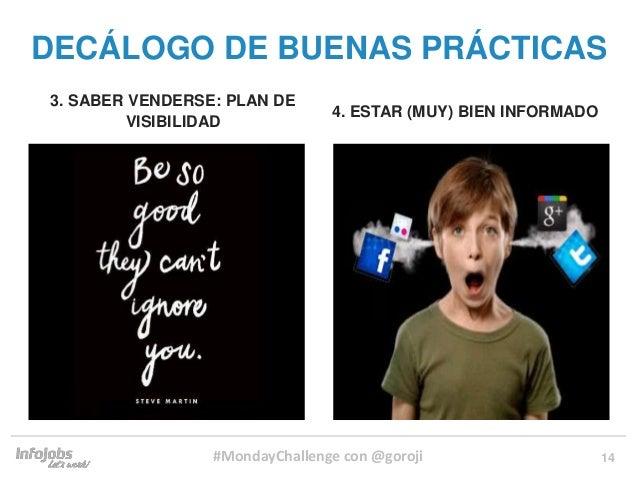 14 3. SABER VENDERSE: PLAN DE VISIBILIDAD 4. ESTAR (MUY) BIEN INFORMADO DECÁLOGO DE BUENAS PRÁCTICAS #MondayChallenge con ...